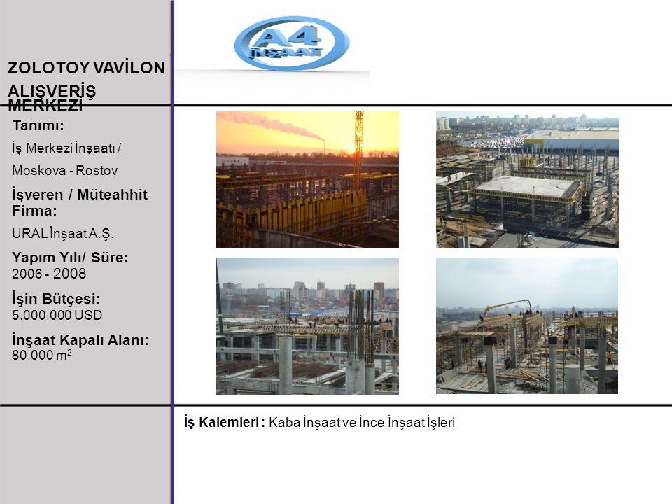 Tanımı: İş Merkezi İnşaatı / Moskova - Rostov İşveren / Müteahhit Firma: URAL İnşaat A.Ş. Yapım Yılı/ Süre: 2006 - 2008 İşin Bütçesi: 5.000.000 USD İn