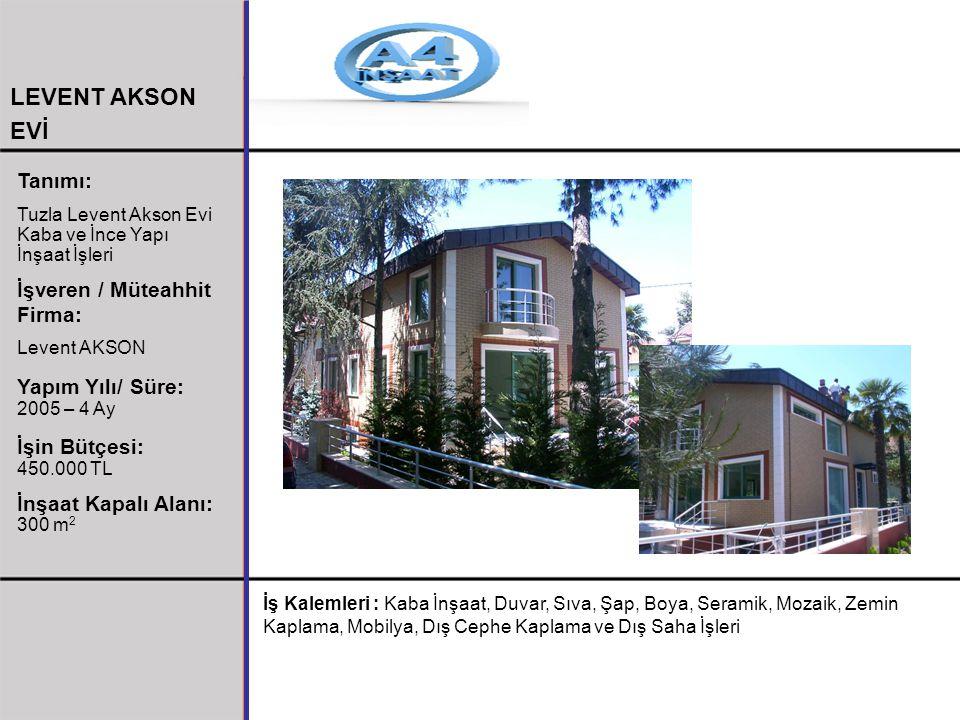 LEVENT AKSON EVİ Tanımı: Tuzla Levent Akson Evi Kaba ve İnce Yapı İnşaat İşleri İşveren / Müteahhit Firma: Levent AKSON Yapım Yılı/ Süre: 2005 – 4 Ay