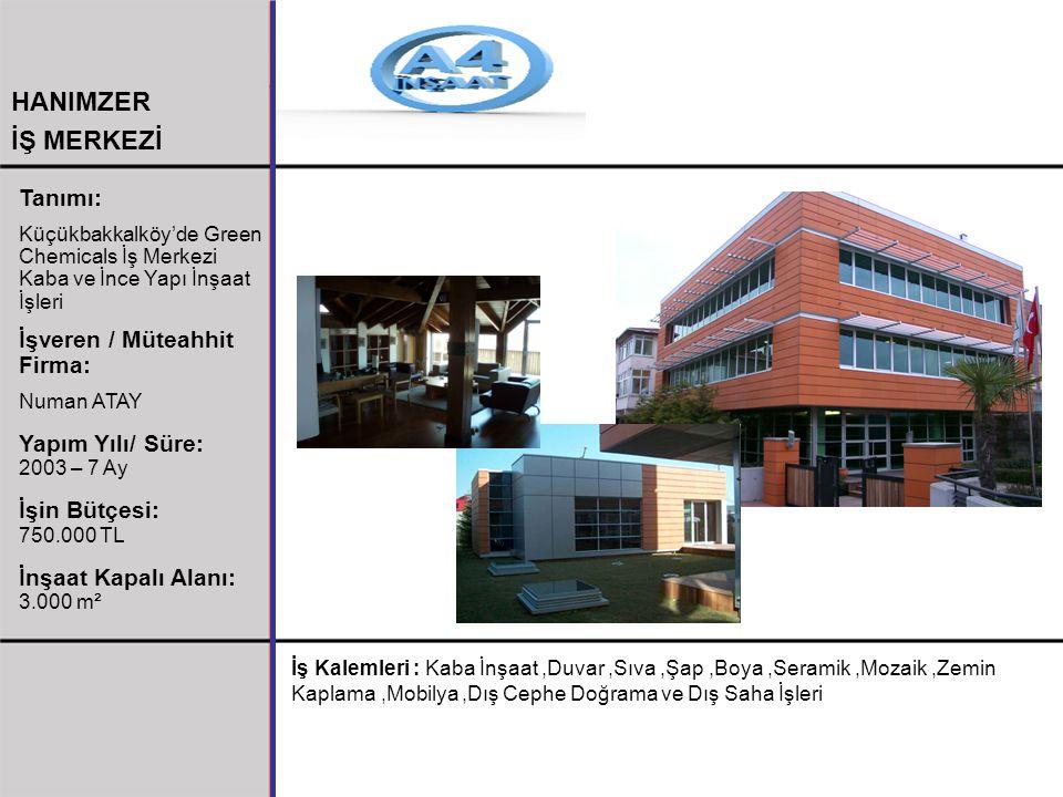 HANIMZER İŞ MERKEZİ Tanımı: Küçükbakkalköy'de Green Chemicals İş Merkezi Kaba ve İnce Yapı İnşaat İşleri İşveren / Müteahhit Firma: Numan ATAY Yapım Y