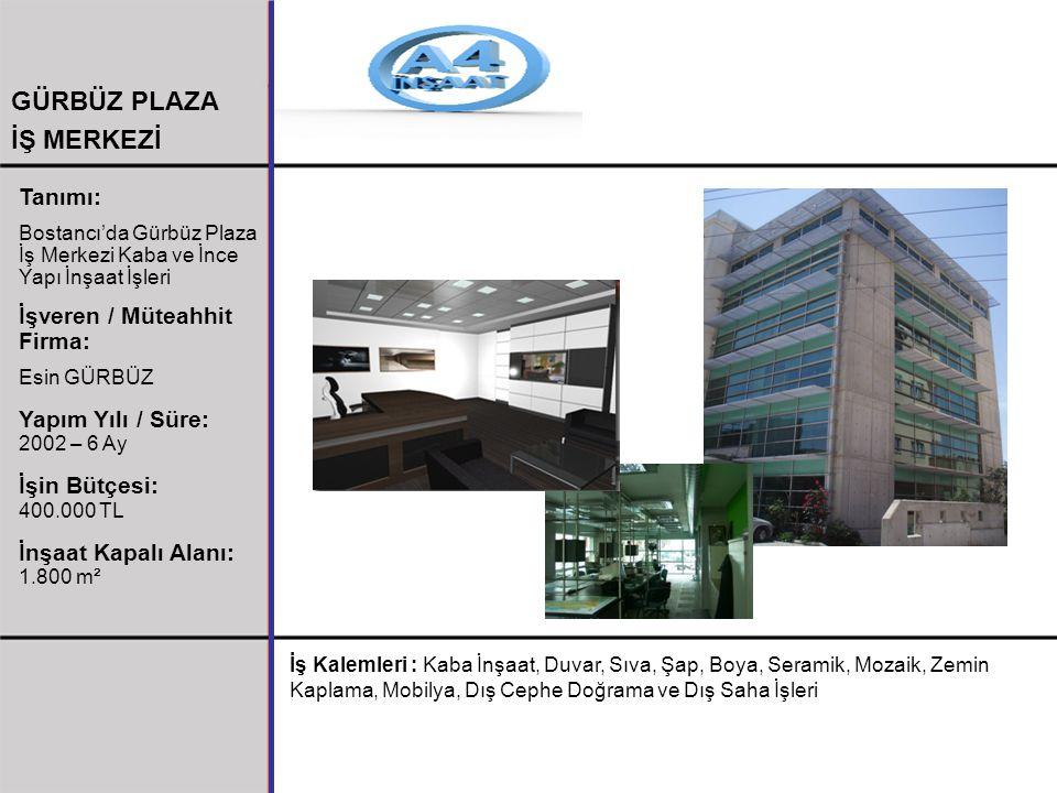 GÜRBÜZ PLAZA İŞ MERKEZİ Tanımı: Bostancı'da Gürbüz Plaza İş Merkezi Kaba ve İnce Yapı İnşaat İşleri İşveren / Müteahhit Firma: Esin GÜRBÜZ Yapım Yılı