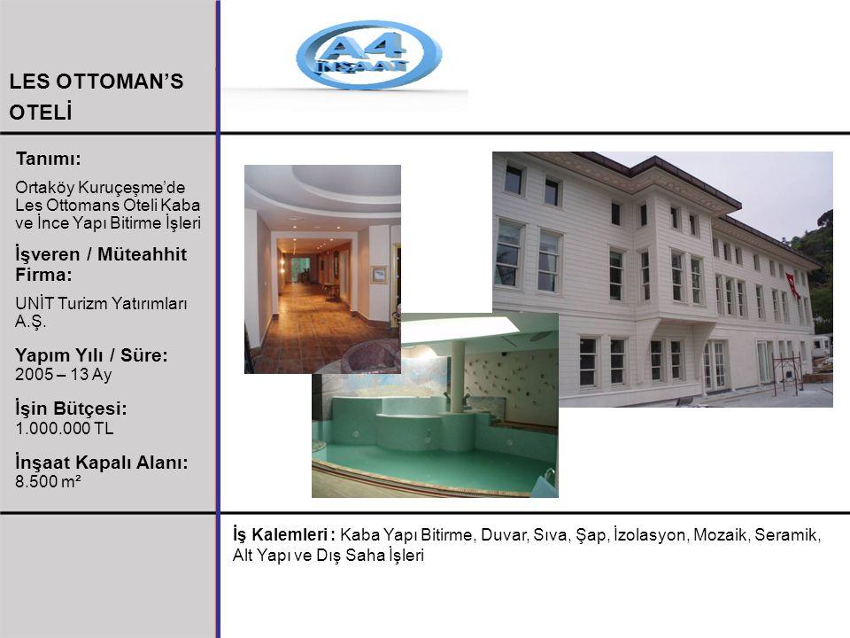 LES OTTOMAN'S OTELİ Tanımı: Ortaköy Kuruçeşme'de Les Ottomans Oteli Kaba ve İnce Yapı Bitirme İşleri İşveren / Müteahhit Firma: UNİT Turizm Yatırımlar