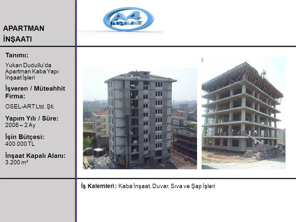 APARTMAN İNŞAATI Tanımı: Yukarı Dudullu'da Apartman Kaba Yapı İnşaat İşleri İşveren / Müteahhit Firma: OSEL-ART Ltd. Şti. Yapım Yılı / Süre: 2006 – 2