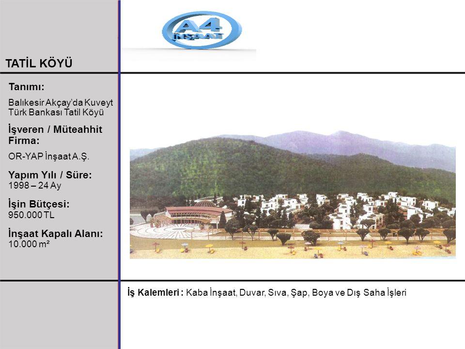 TATİL KÖYÜ Tanımı: Balıkesir Akçay'da Kuveyt Türk Bankası Tatil Köyü İşveren / Müteahhit Firma: OR-YAP İnşaat A.Ş. Yapım Yılı / Süre: 1998 – 24 Ay İşi