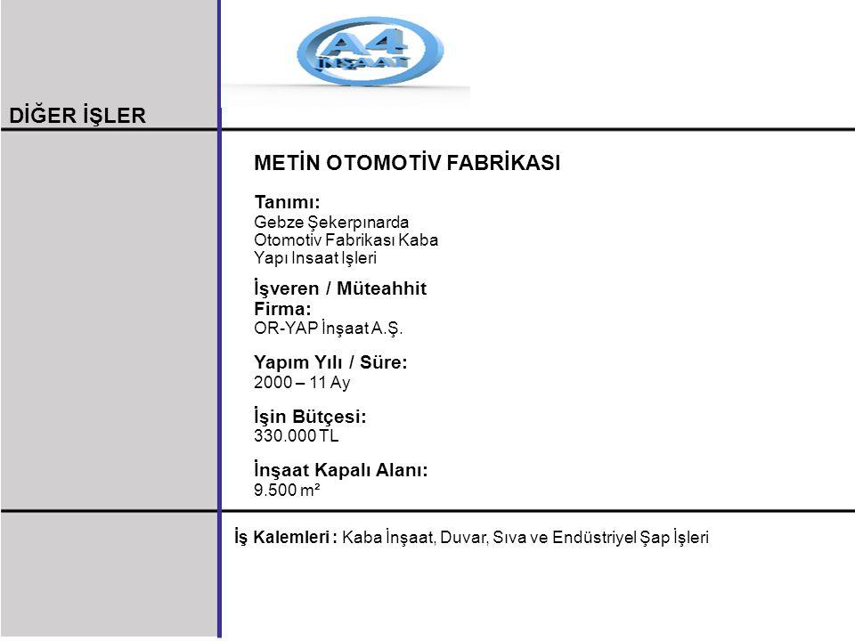 METİN OTOMOTİV FABRİKASI Tanımı: Gebze Şekerpınarda Otomotiv Fabrikası Kaba Yapı Insaat Işleri İşveren / Müteahhit Firma: OR-YAP İnşaat A.Ş. Yapım Yıl