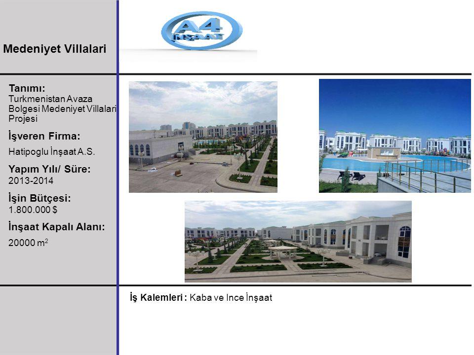 Tanımı: Turkmenistan Avaza Bolgesi Medeniyet Villalari Projesi İşveren Firma: Hatipoglu İnşaat A.S. Yapım Yılı/ Süre: 2013-2014 İşin Bütçesi: 1.800.00