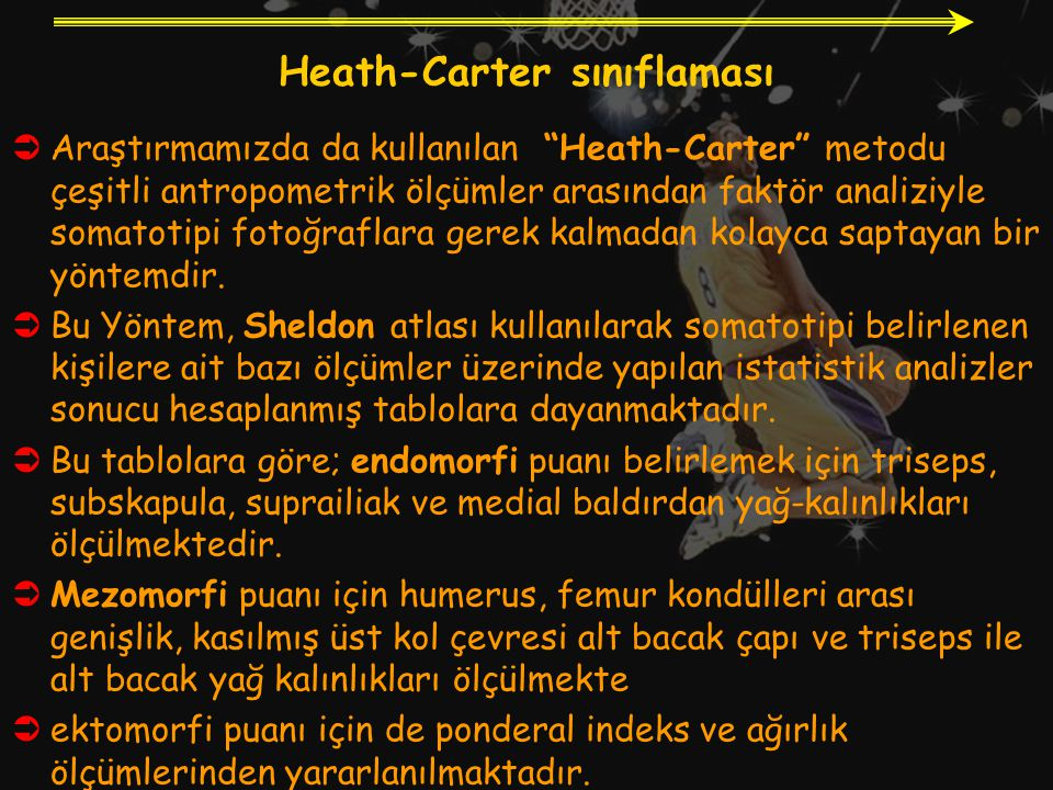 """Heath-Carter sınıflaması  Araştırmamızda da kullanılan """"Heath-Carter"""" metodu çeşitli antropometrik ölçümler arasından faktör analiziyle somatotipi fo"""