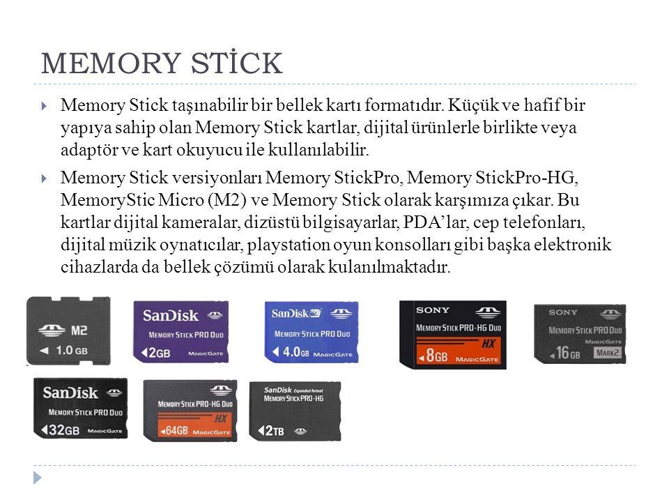 MEMORY STİCK  Memory Stick taşınabilir bir bellek kartı formatıdır. Küçük ve hafif bir yapıya sahip olan Memory Stick kartlar, dijital ürünlerle birl