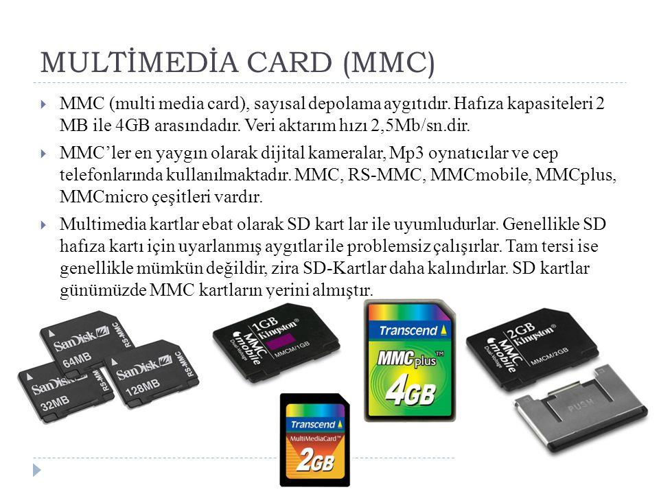 MULTİMEDİA CARD (MMC)  MMC (multi media card), sayısal depolama aygıtıdır. Hafıza kapasiteleri 2 MB ile 4GB arasındadır. Veri aktarım hızı 2,5Mb/sn.d