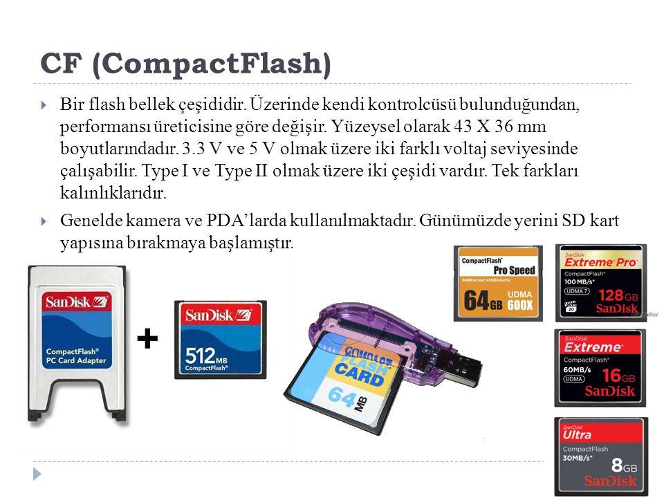 CF (CompactFlash)  Bir flash bellek çeşididir. Üzerinde kendi kontrolcüsü bulunduğundan, performansı üreticisine göre değişir. Yüzeysel olarak 43 X 3