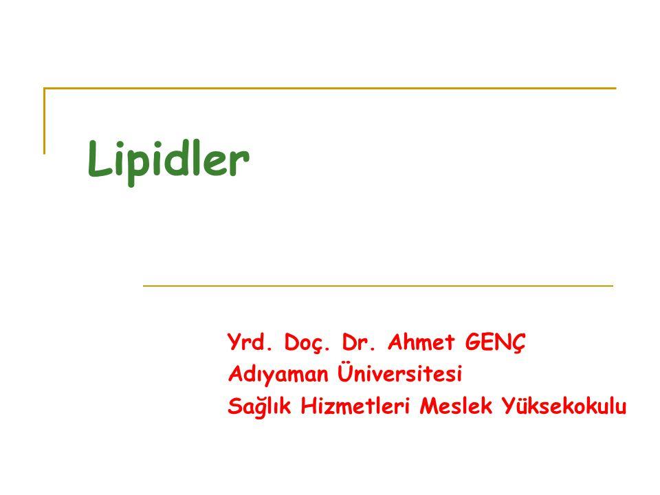 Lipidler Yrd. Doç. Dr. Ahmet GENÇ Adıyaman Üniversitesi Sağlık Hizmetleri Meslek Yüksekokulu