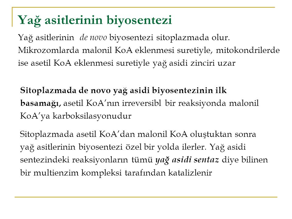 Yağ asitlerinin biyosentezi Yağ asitlerinin de novo biyosentezi sitoplazmada olur.