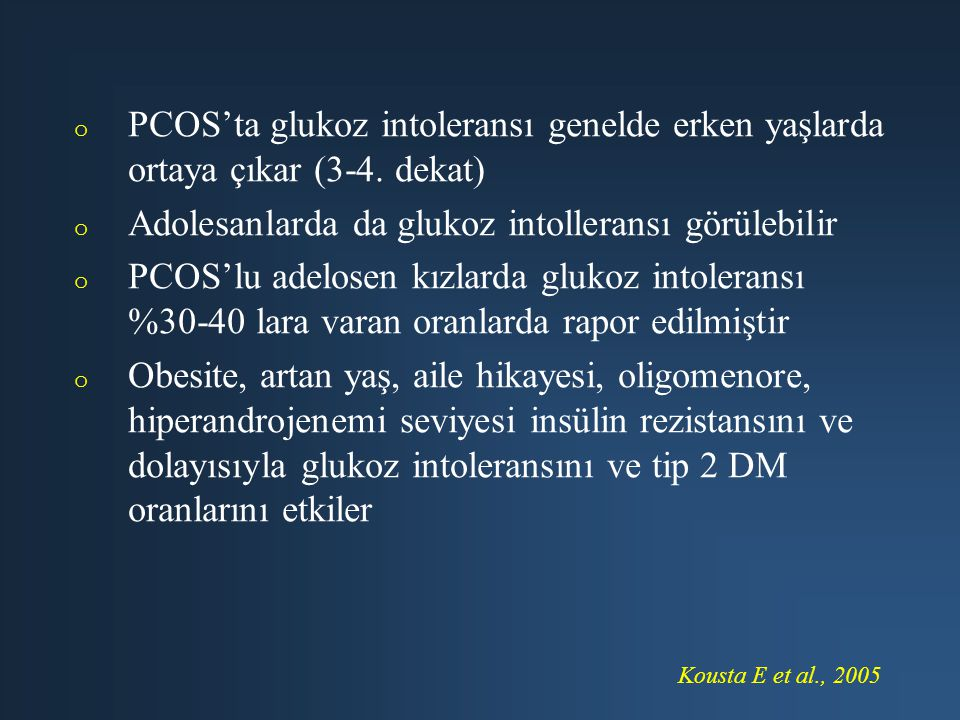 o o PCOS'ta glukoz intoleransı genelde erken yaşlarda ortaya çıkar (3-4. dekat) o o Adolesanlarda da glukoz intolleransı görülebilir o o PCOS'lu adelo