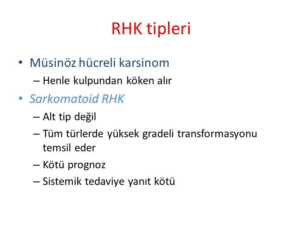 RHK tipleri Müsinöz hücreli karsinom – Henle kulpundan köken alır Sarkomatoid RHK – Alt tip değil – Tüm türlerde yüksek gradeli transformasyonu temsil eder – Kötü prognoz – Sistemik tedaviye yanıt kötü