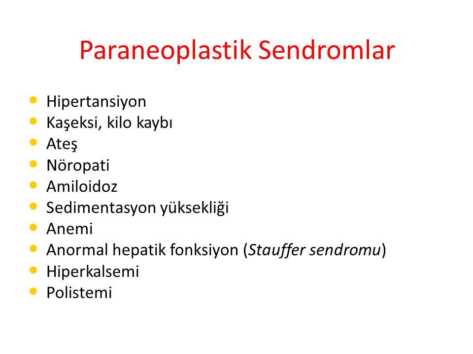 Paraneoplastik Sendromlar Hipertansiyon Kaşeksi, kilo kaybı Ateş Nöropati Amiloidoz Sedimentasyon yüksekliği Anemi Anormal hepatik fonksiyon (Stauffer sendromu) Hiperkalsemi Polistemi