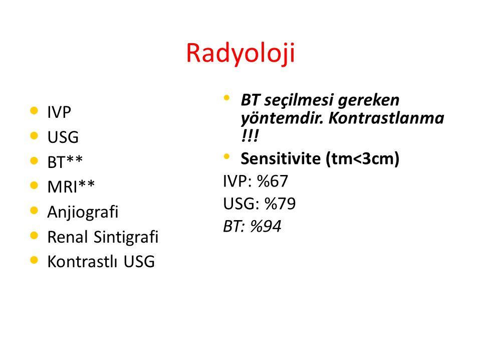 Radyoloji IVP USG BT** MRI** Anjiografi Renal Sintigrafi Kontrastlı USG BT seçilmesi gereken yöntemdir.