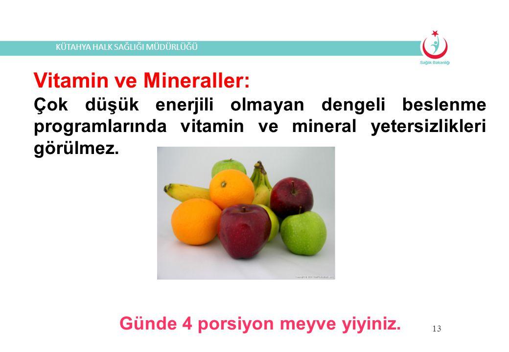 KÜTAHYA HALK SAĞLIĞI MÜDÜRLÜĞÜ 13 Vitamin ve Mineraller: Çok düşük enerjili olmayan dengeli beslenme programlarında vitamin ve mineral yetersizlikleri