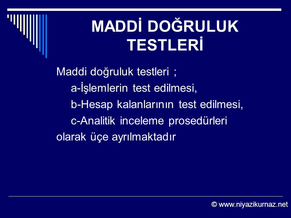 MADDİ DOĞRULUK TESTLERİ Maddi doğruluk testleri ; a-İşlemlerin test edilmesi, b-Hesap kalanlarının test edilmesi, c-Analitik inceleme prosedürleri ola