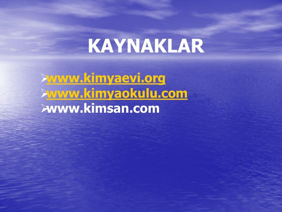 KAYNAKLAR  www.kimyaevi.org www.kimyaevi.org  www.kimyaokulu.com www.kimyaokulu.com  www.kimsan.com
