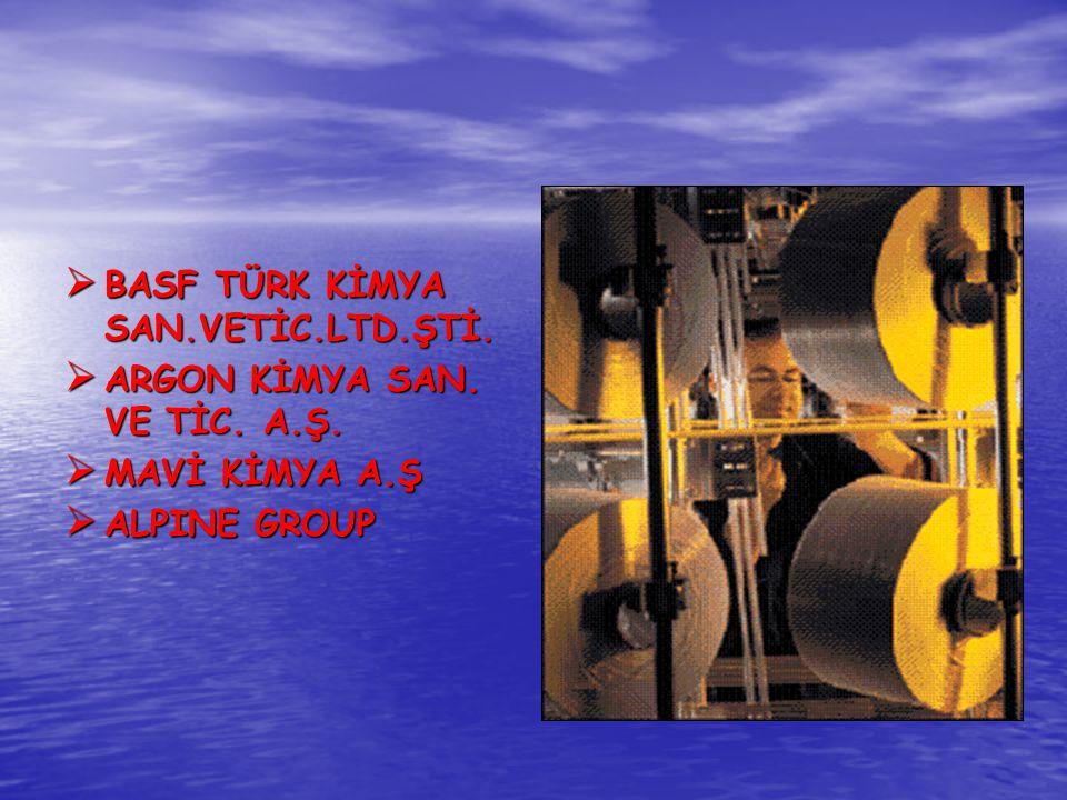  BASF TÜRK KİMYA SAN.VETİC.LTD.ŞTİ.  ARGON KİMYA SAN. VE TİC. A.Ş.  MAVİ KİMYA A.Ş  ALPINE GROUP
