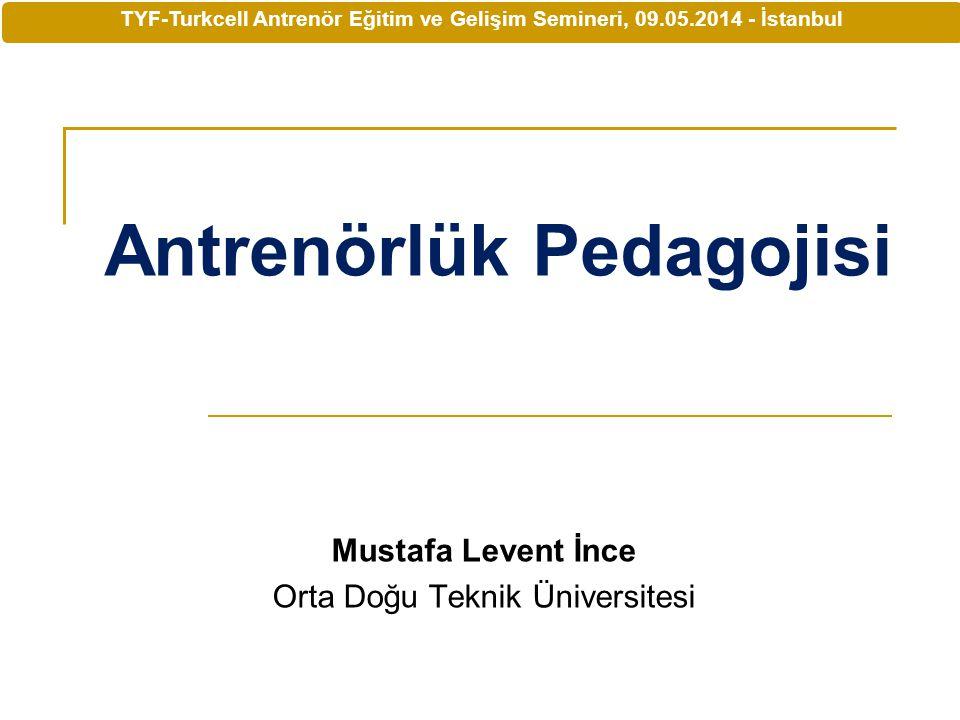 Mustafa Levent İnce Orta Doğu Teknik Üniversitesi TYF-Turkcell Antrenör Eğitim ve Gelişim Semineri, 09.05.2014 - İstanbul Antrenörlük Pedagojisi