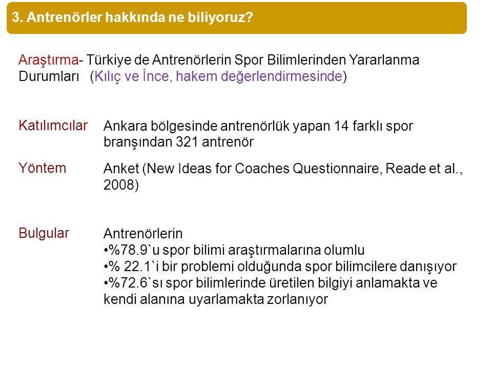 3. Antrenörler hakkında ne biliyoruz? Araştırma- Türkiye de Antrenörlerin Spor Bilimlerinden Yararlanma Durumları (Kılıç ve İnce, hakem değerlendirmes