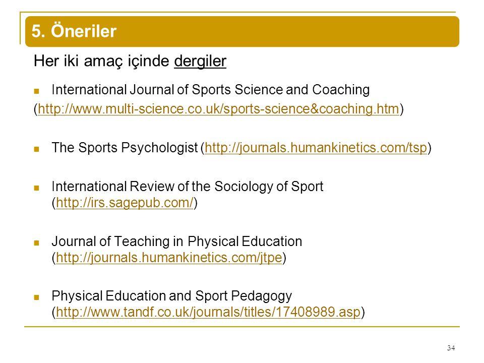 5. Öneriler Her iki amaç içinde dergiler International Journal of Sports Science and Coaching (http://www.multi-science.co.uk/sports-science&coaching.