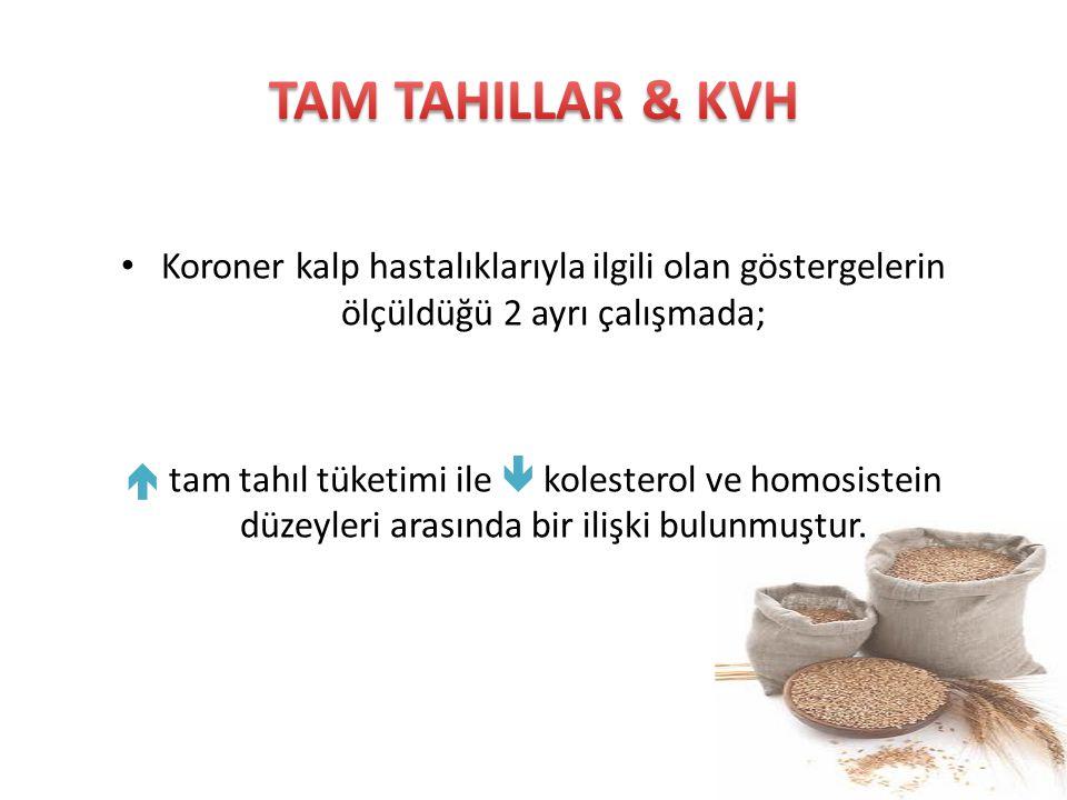 Koroner kalp hastalıklarıyla ilgili olan göstergelerin ölçüldüğü 2 ayrı çalışmada;  tam tahıl tüketimi ile  kolesterol ve homosistein düzeyleri aras