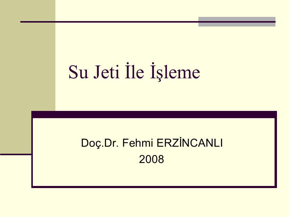 Su Jeti İle İşleme Doç.Dr. Fehmi ERZİNCANLI 2008