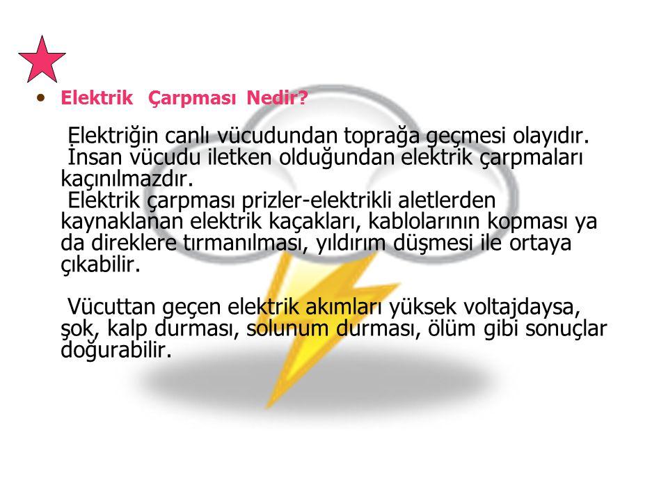 Elektrik Çarpması Nedir? Elektriğin canlı vücudundan toprağa geçmesi olayıdır. İnsan vücudu iletken olduğundan elektrik çarpmaları kaçınılmazdır. Elek