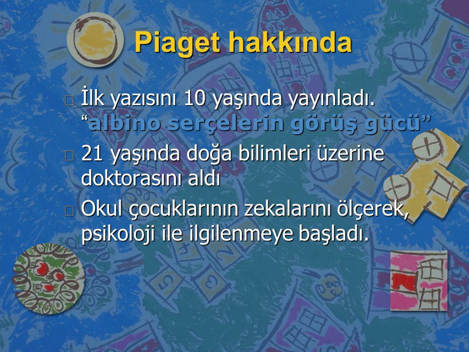 n Piaget ve Bilişsel Gelişim Piaget Düşünme nasıl gerçekleşiyor .