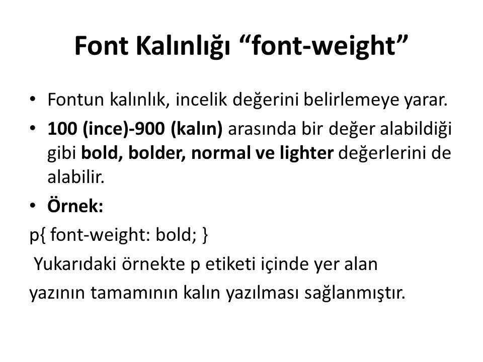 Font Kalınlığı font-weight Fontun kalınlık, incelik değerini belirlemeye yarar.