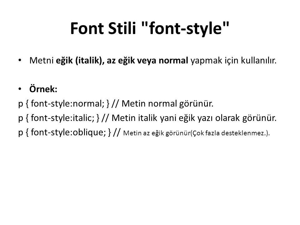 Font Stili font-style Metni eğik (italik), az eğik veya normal yapmak için kullanılır.