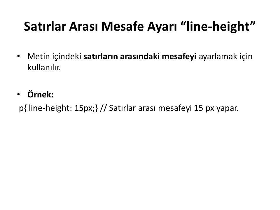 Satırlar Arası Mesafe Ayarı line-height Metin içindeki satırların arasındaki mesafeyi ayarlamak için kullanılır.