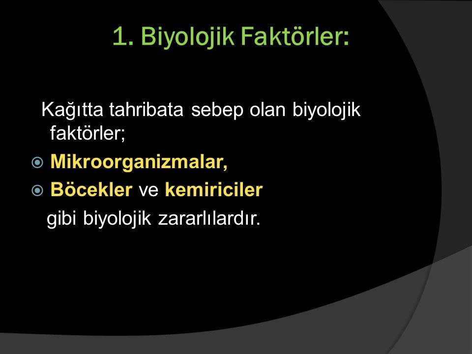 a) Mikroorganizmalar:  Kağıdı tahrip eden mantar ve bakterilerin her ikisine birden Mikrobiyolojik etkenler denir.