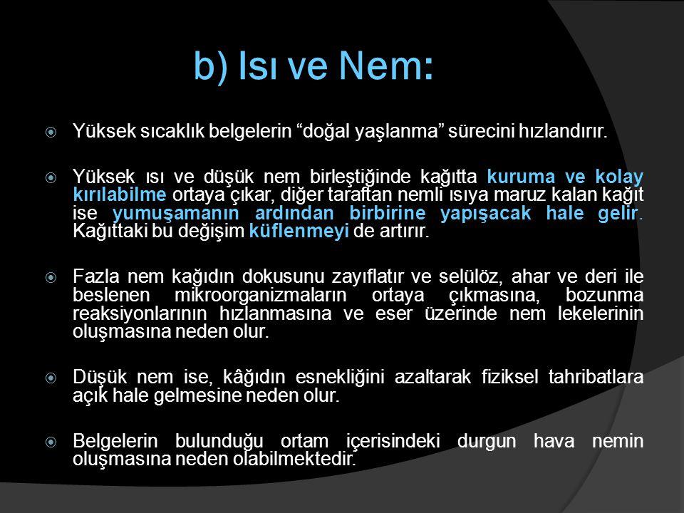 """b) Isı ve Nem:  Yüksek sıcaklık belgelerin """"doğal yaşlanma"""" sürecini hızlandırır.  Yüksek ısı ve düşük nem birleştiğinde kağıtta kuruma ve kolay kır"""