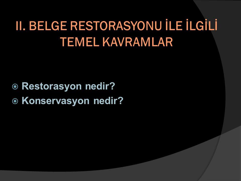 II. BELGE RESTORASYONU İLE İLGİLİ TEMEL KAVRAMLAR  Restorasyon nedir?  Konservasyon nedir?
