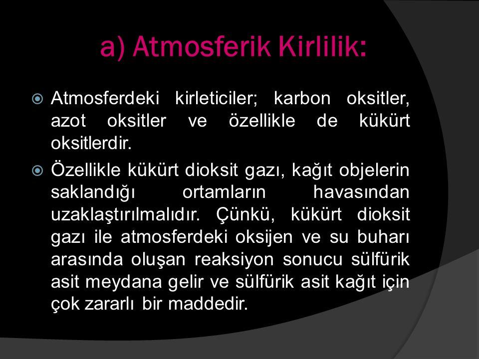 a) Atmosferik Kirlilik:  Atmosferdeki kirleticiler; karbon oksitler, azot oksitler ve özellikle de kükürt oksitlerdir.  Özellikle kükürt dioksit gaz