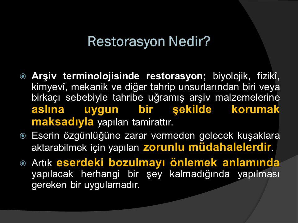 Restorasyon Nedir?  Arşiv terminolojisinde restorasyon; biyolojik, fizikî, kimyevî, mekanik ve diğer tahrip unsurlarından biri veya birkaçı sebebiyle