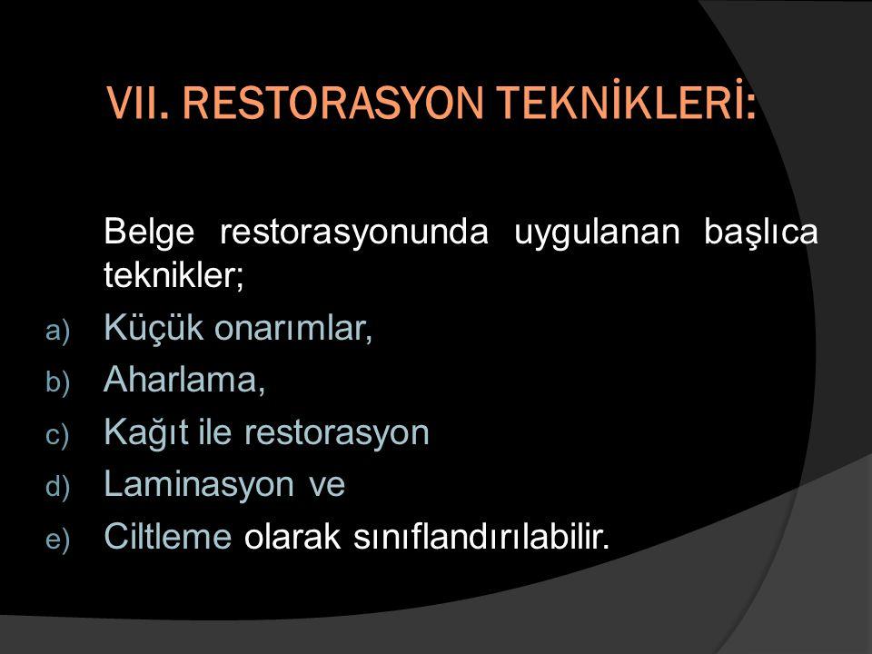 VII. RESTORASYON TEKNİKLERİ: Belge restorasyonunda uygulanan başlıca teknikler; a) Küçük onarımlar, b) Aharlama, c) Kağıt ile restorasyon d) Laminasyo