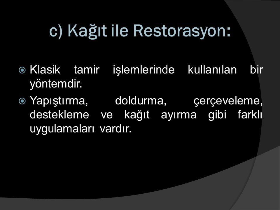c) Kağıt ile Restorasyon:  Klasik tamir işlemlerinde kullanılan bir yöntemdir.  Yapıştırma, doldurma, çerçeveleme, destekleme ve kağıt ayırma gibi f