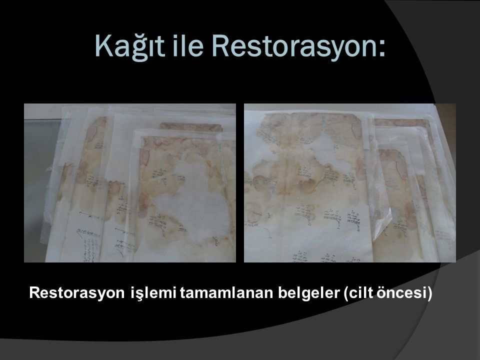 Kağıt ile Restorasyon: Restorasyon işlemi tamamlanan belgeler (cilt öncesi)