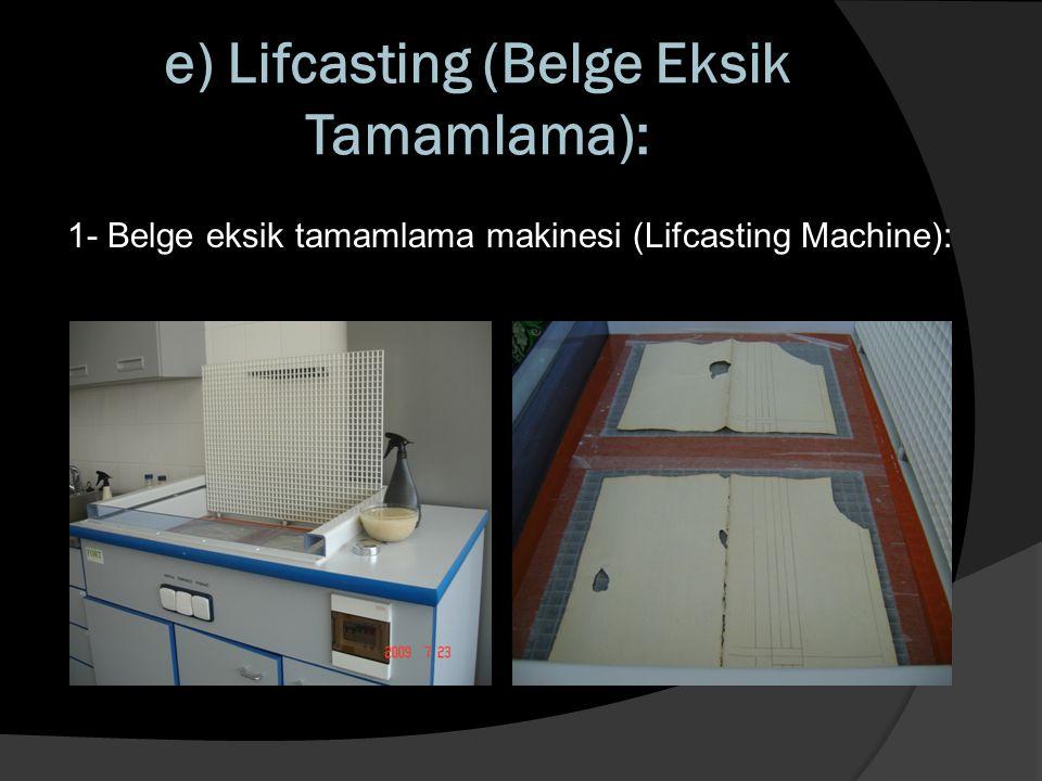 e) Lifcasting (Belge Eksik Tamamlama): 1- Belge eksik tamamlama makinesi (Lifcasting Machine):