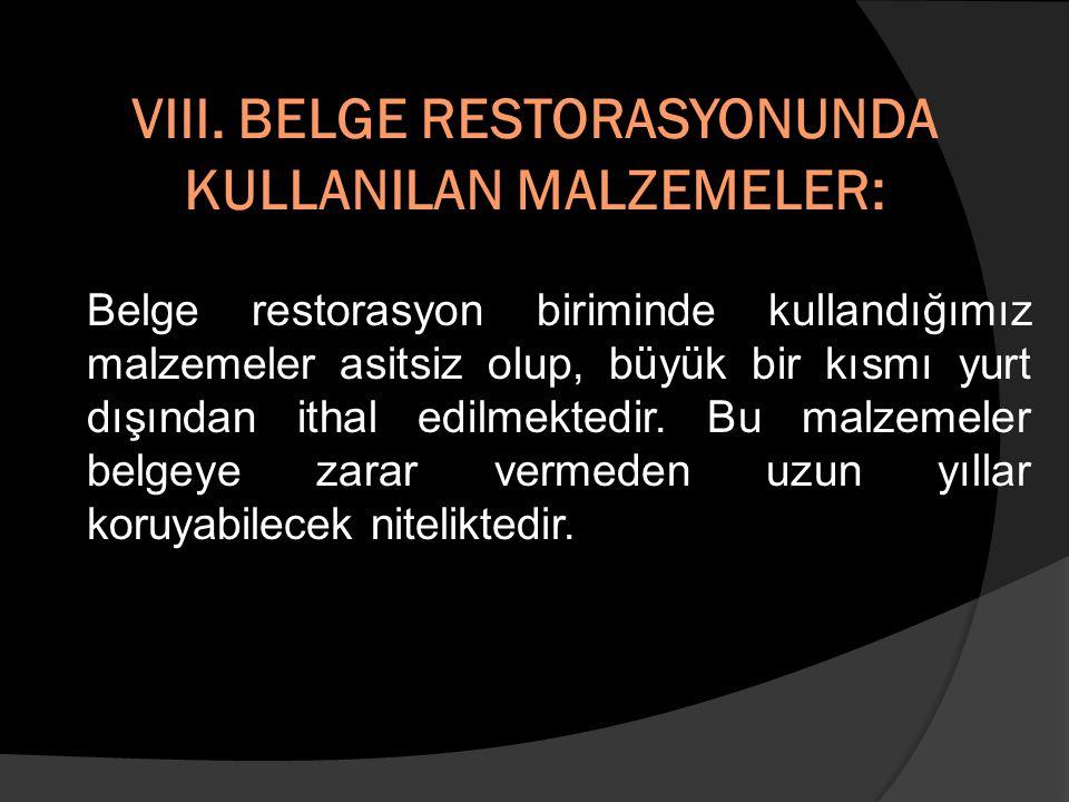 VIII. BELGE RESTORASYONUNDA KULLANILAN MALZEMELER: Belge restorasyon biriminde kullandığımız malzemeler asitsiz olup, büyük bir kısmı yurt dışından it
