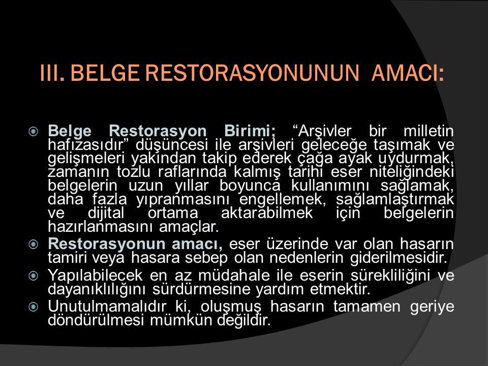 """III. BELGE RESTORASYONUNUN AMACI:  Belge Restorasyon Birimi; """"Arşivler bir milletin hafızasıdır"""" düşüncesi ile arşivleri geleceğe taşımak ve gelişmel"""