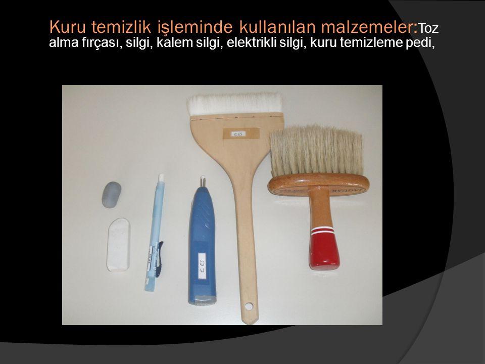 Kuru temizlik işleminde kullanılan malzemeler: Toz alma fırçası, silgi, kalem silgi, elektrikli silgi, kuru temizleme pedi,