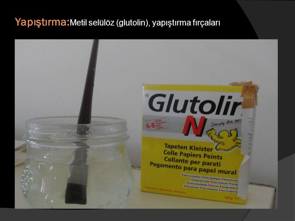 Yapıştırma: Metil selülöz (glutolin), yapıştırma fırçaları