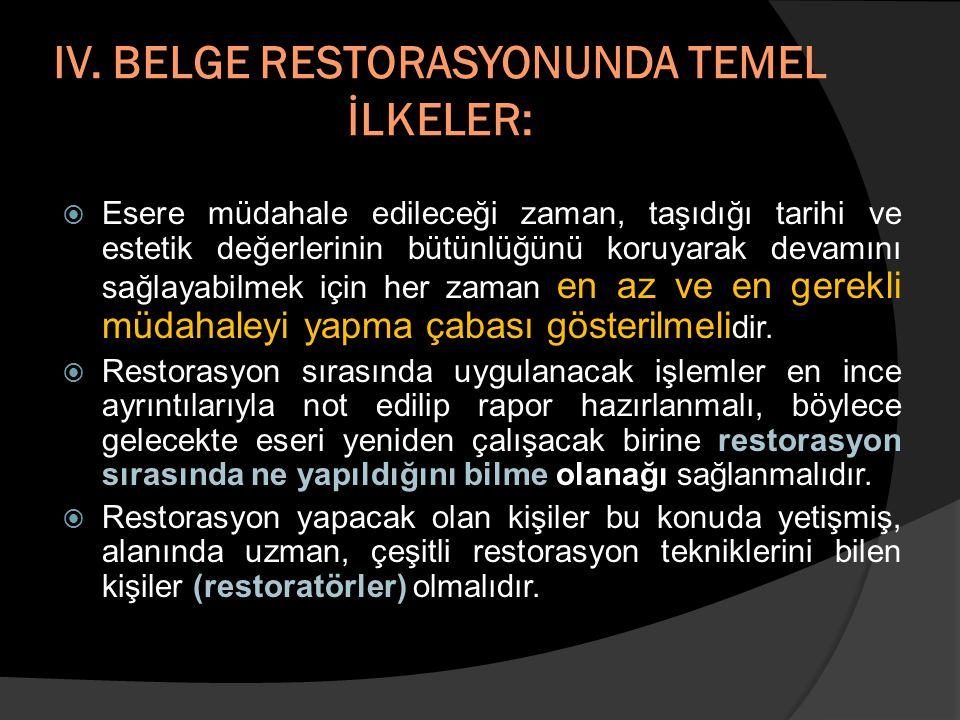 IV. BELGE RESTORASYONUNDA TEMEL İLKELER:  Esere müdahale edileceği zaman, taşıdığı tarihi ve estetik değerlerinin bütünlüğünü koruyarak devamını sağl