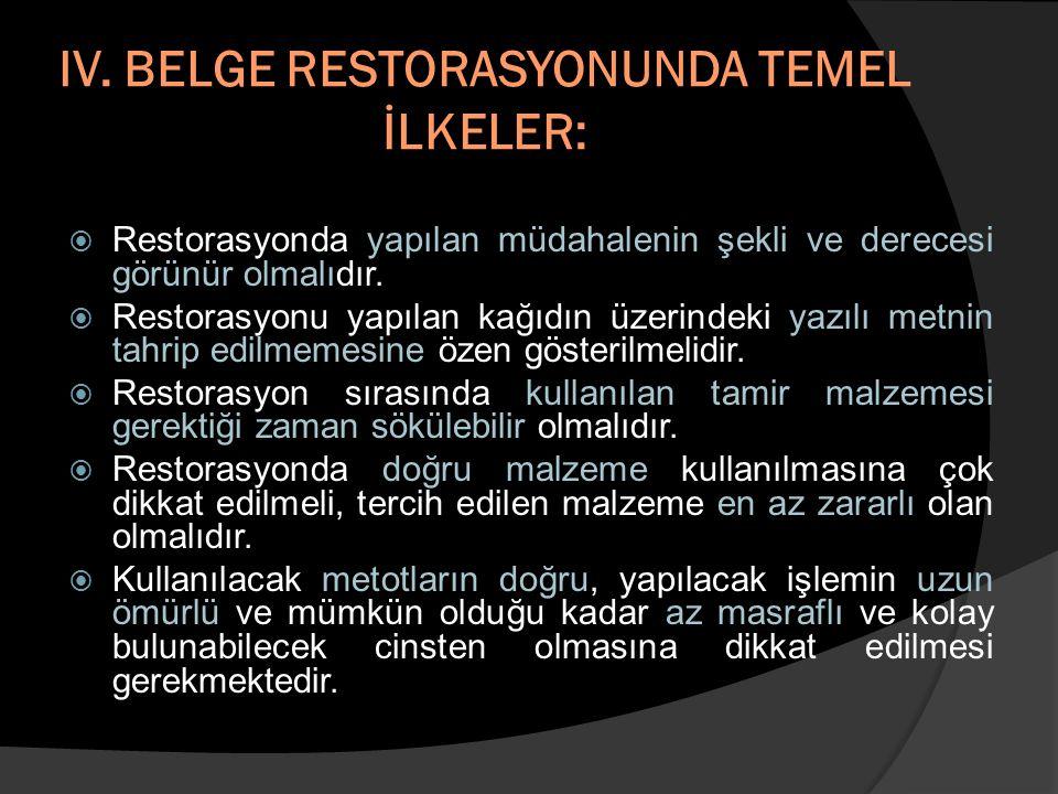 IV. BELGE RESTORASYONUNDA TEMEL İLKELER:  Restorasyonda yapılan müdahalenin şekli ve derecesi görünür olmalıdır.  Restorasyonu yapılan kağıdın üzeri