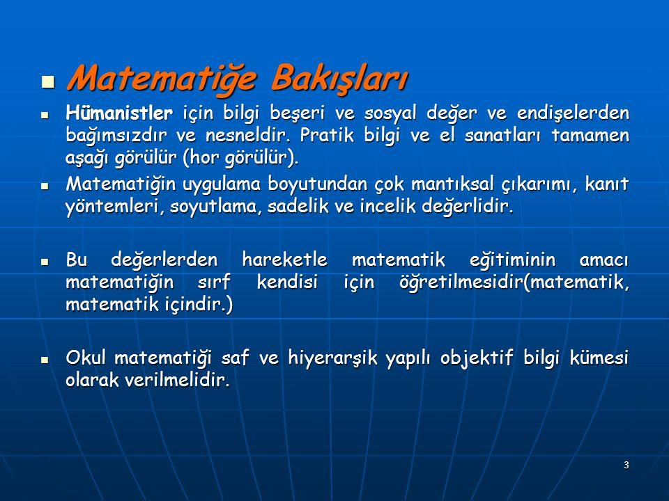 3 Matematiğe Bakışları Matematiğe Bakışları Hümanistler için bilgi beşeri ve sosyal değer ve endişelerden bağımsızdır ve nesneldir. Pratik bilgi ve el