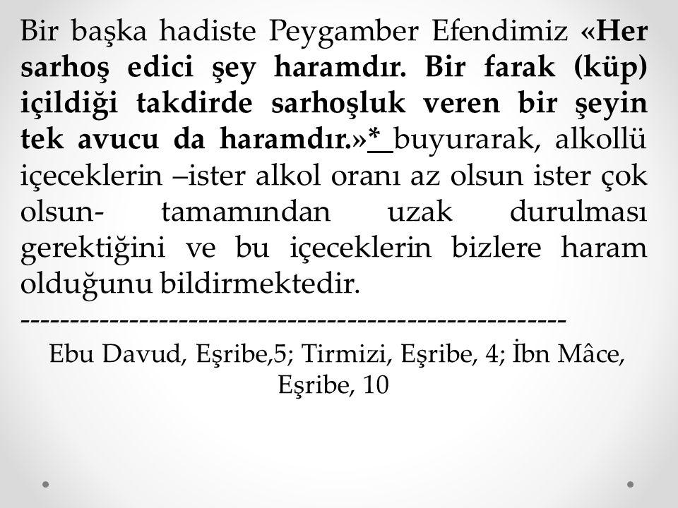 Bir başka hadiste Peygamber Efendimiz «Her sarhoş edici şey haramdır. Bir farak (küp) içildiği takdirde sarhoşluk veren bir şeyin tek avucu da haramdı